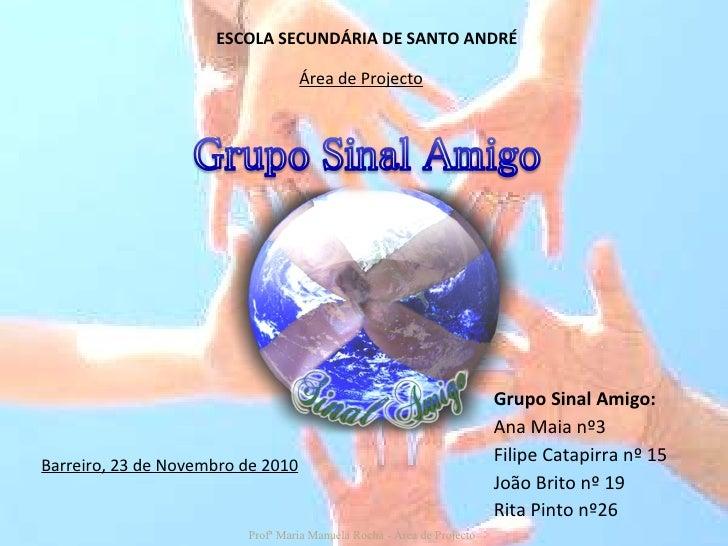 Grupo Sinal Amigo: Ana Maia nº3 Filipe Catapirra nº 15 João Brito nº 19 Rita Pinto nº26 ESCOLA SECUNDÁRIA DE SANTO ANDRÉ Á...