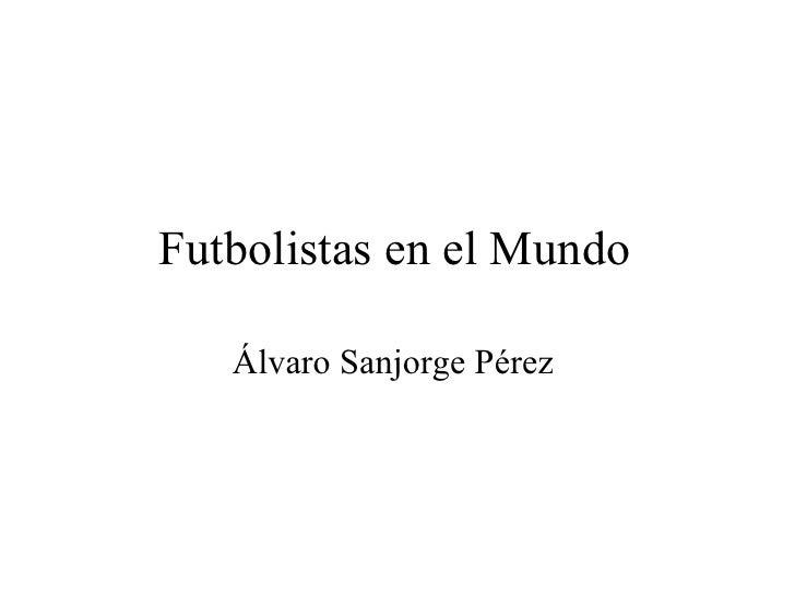 Futbolistas en el Mundo Álvaro Sanjorge Pérez