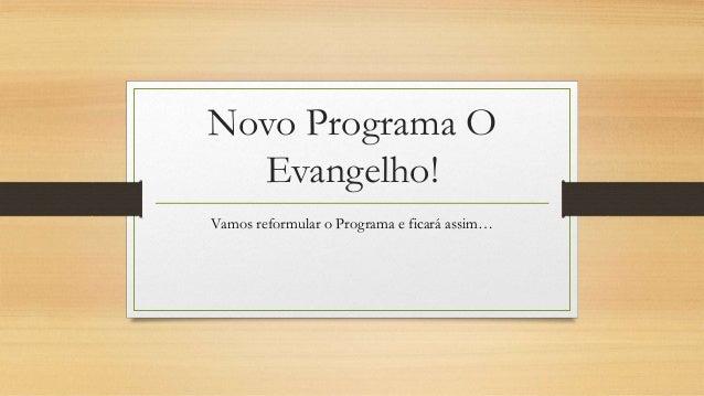 Novo Programa O Evangelho! Vamos reformular o Programa e ficará assim…