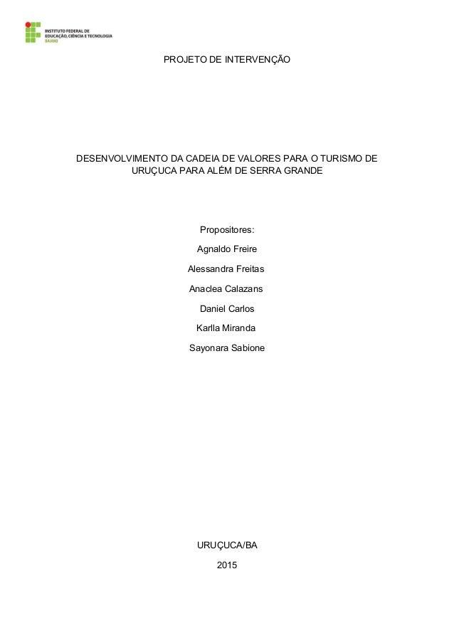 PROJETO DE INTERVENÇÃO DESENVOLVIMENTO DA CADEIA DE VALORES PARA O TURISMO DE URUÇUCA PARA ALÉM DE SERRA GRANDE Propositor...
