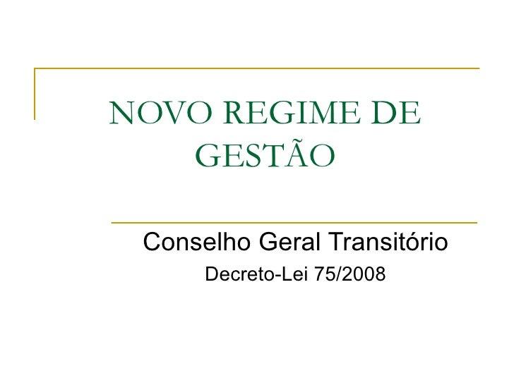 NOVO REGIME DE GESTÃO Conselho Geral Transitório Decreto-Lei 75/2008