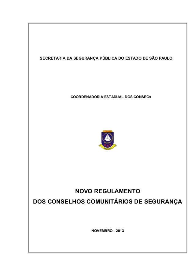 SECRETARIA DA SEGURANÇA PÚBLICA DO ESTADO DE SÃO PAULO COORDENADORIA ESTADUAL DOS CONSEGs NOVO REGULAMENTO DOS CONSELHOS C...