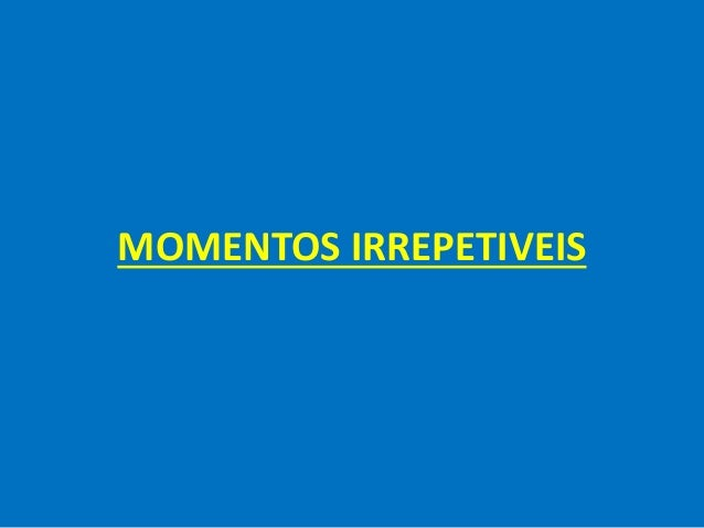 MOMENTOS IRREPETIVEIS