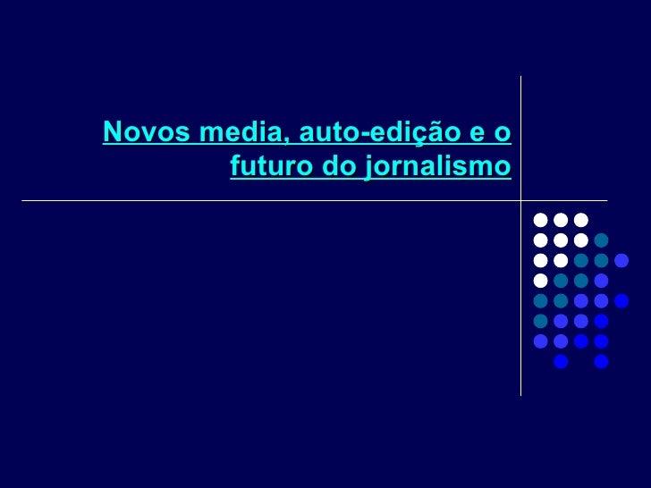 Novos media, auto-edição e o futuro do jornalismo