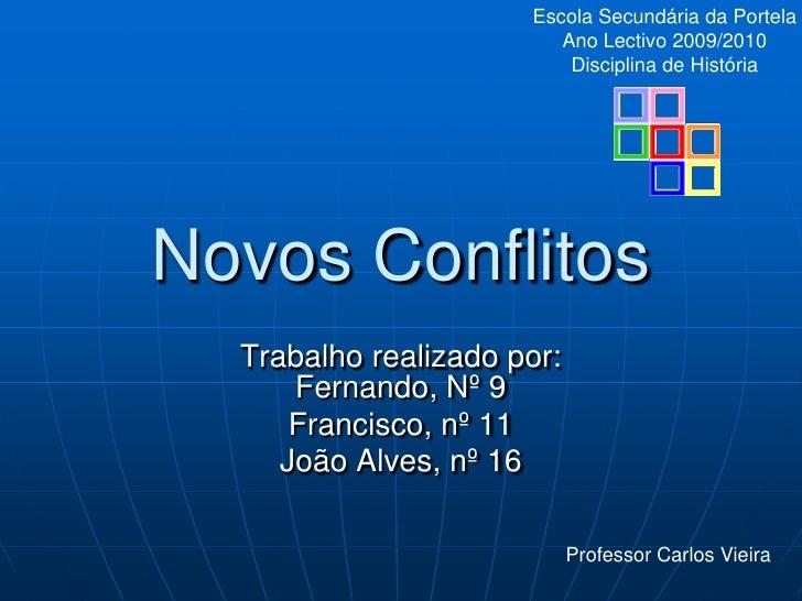 Novos Conflitos<br />Trabalho realizado por:Fernando, Nº 9<br />Francisco, nº 11<br />João Alves, nº 16<br />Escola Secund...