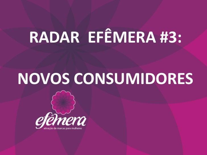 RADAR EFÊMERA #3:NOVOS CONSUMIDORES