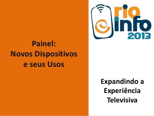 Painel: Novos Dispositivos e seus Usos Expandindo a Experiência Televisiva