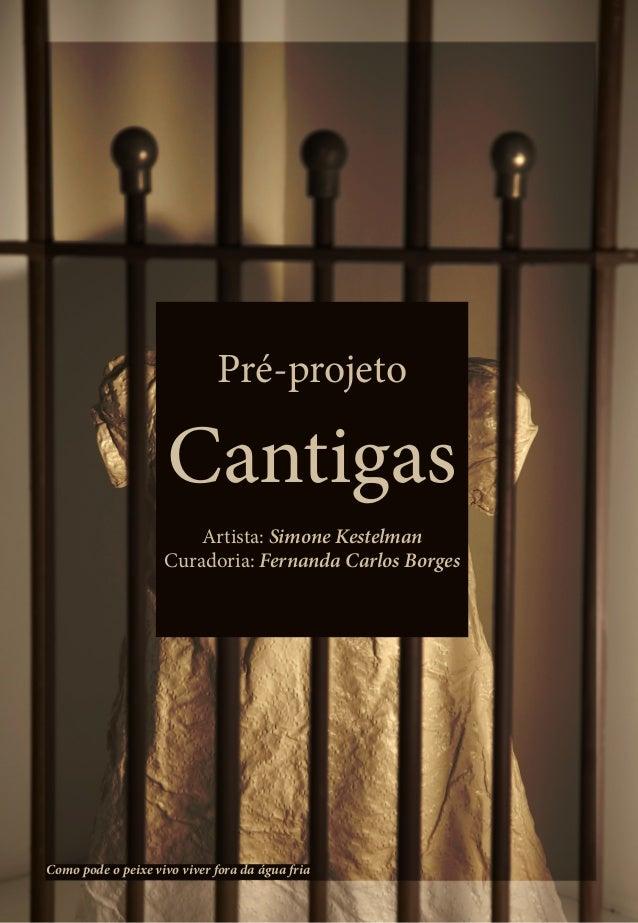 Pré-projeto Cantigas Artista: Simone Kestelman Curadoria: Fernanda Carlos Borges Como pode o peixe vivo viver fora da água...