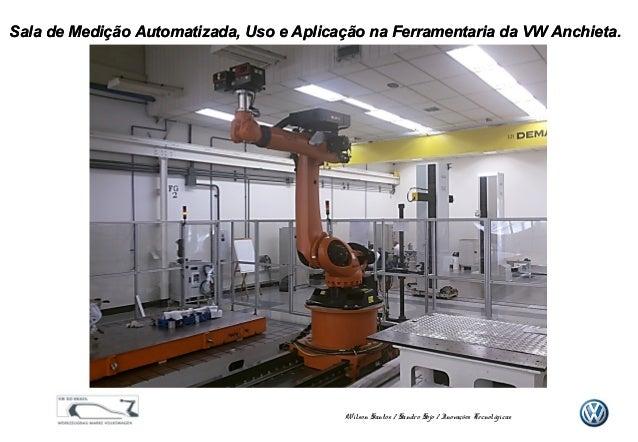 Sala de Medição Automatizada, Uso e Aplicação na Ferramentaria da VW Anchieta.  Wilson Santos / Sandro Sojo / Inovações Te...