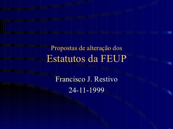 Propostas de alteração dos Estatutos da FEUP Francisco J. Restivo 24-11-1999