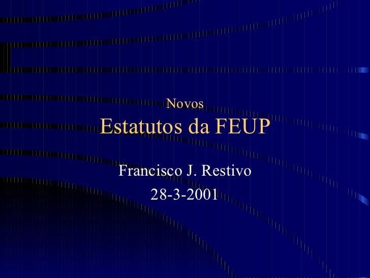 Novos Estatutos da FEUP Francisco J. Restivo 2 8 - 3 - 2001
