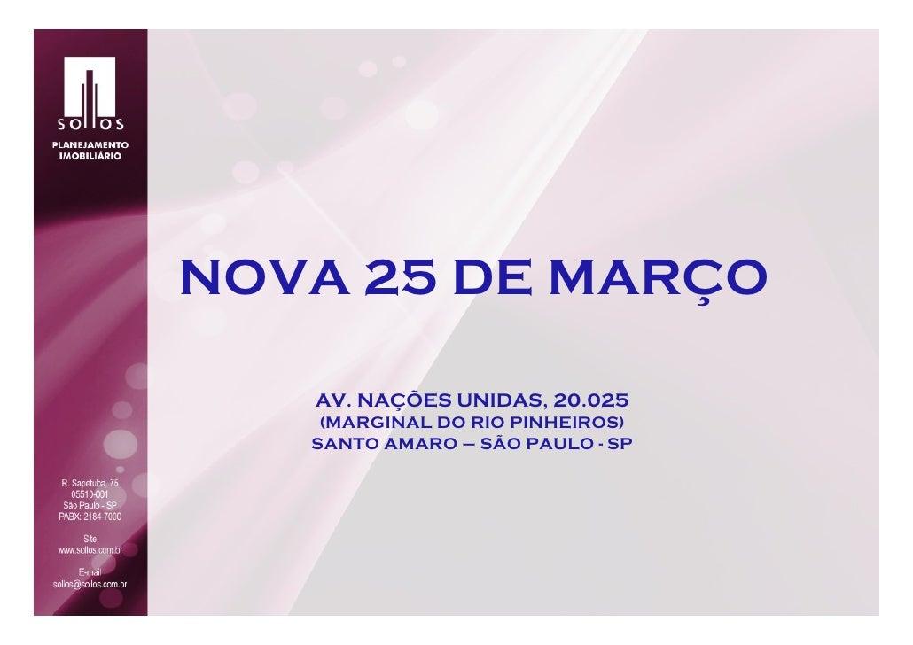 NOVA 25 DE MARÇO   AV. NAÇÕES UNIDAS, 20.025    (MARGINAL DO RIO PINHEIROS)   SANTO AMARO – SÃO PAULO - SP