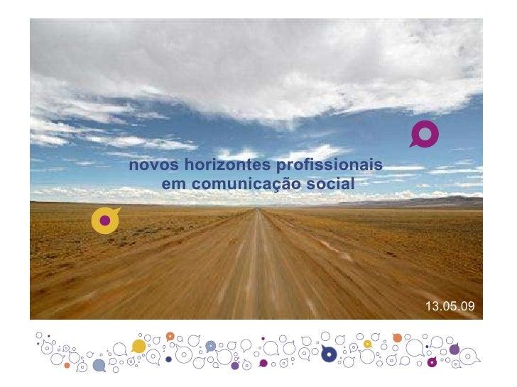 novos horizontes profissionais  em comunicação social 13.05.09