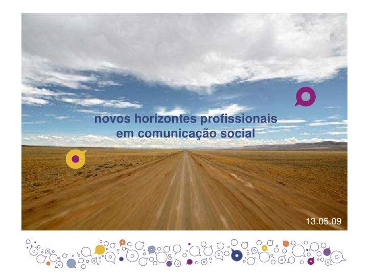 novos horizontes profissionais em comunicação social<br />13.05.09<br />