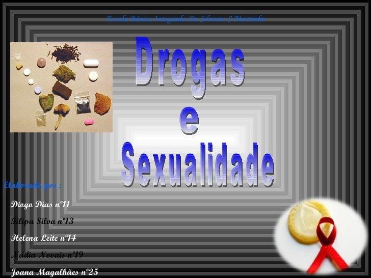 Drogas e Sexualidade Escola Básica Integrada De Silvares S.Martinho Elaborado por  : Diogo Dias nº11 Filipa Silva nº13 Hel...