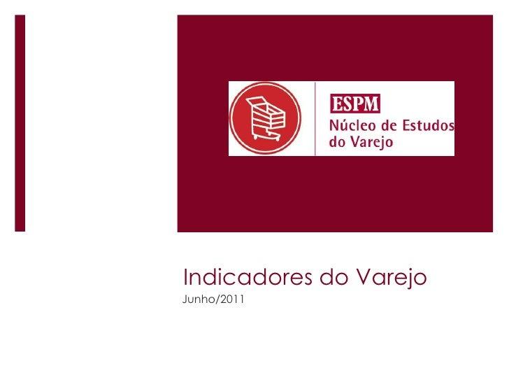 Indicadores do Varejo<br />Junho/2011<br />