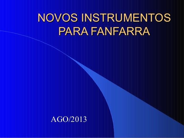 NOVOS INSTRUMENTOSNOVOS INSTRUMENTOS PARA FANFARRAPARA FANFARRA AGO/2013