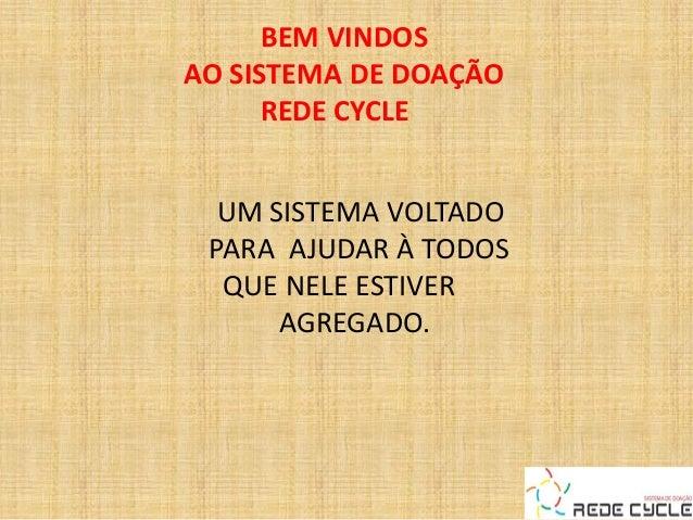 BEM VINDOS AO SISTEMA DE DOAÇÃO REDE CYCLE UM SISTEMA VOLTADO PARA AJUDAR À TODOS QUE NELE ESTIVER AGREGADO.