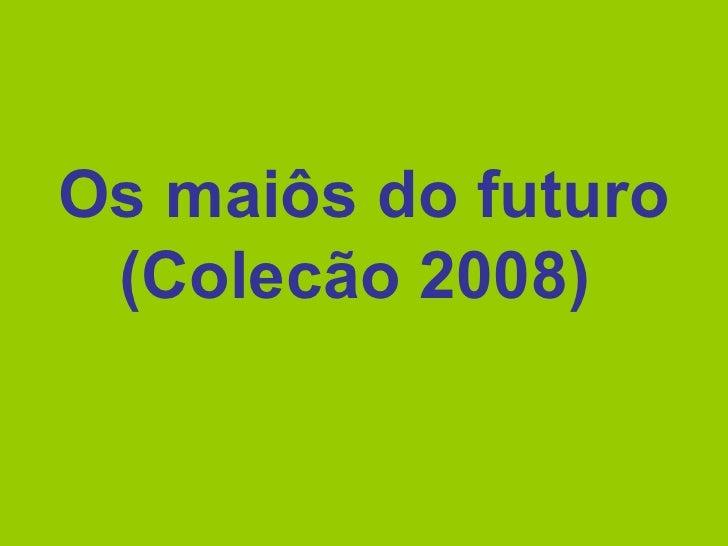 Os maiôs do futuro (Colecão 2008)