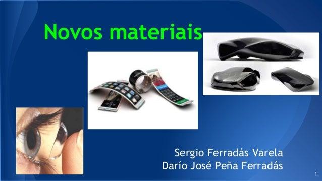 Novos materiais Sergio Ferradás Varela Darío José Peña Ferradás 1