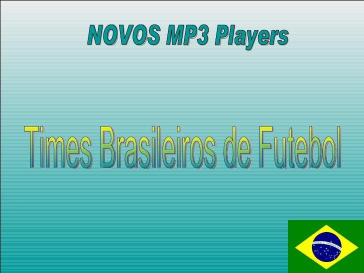 NOVOS MP3 Players Times Brasileiros de Futebol