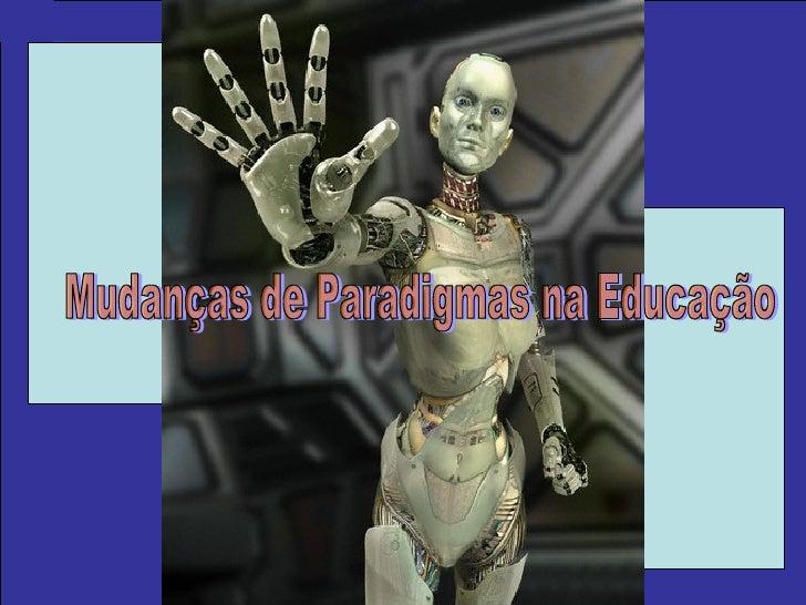 Mudanças de Paradigmas na Educação