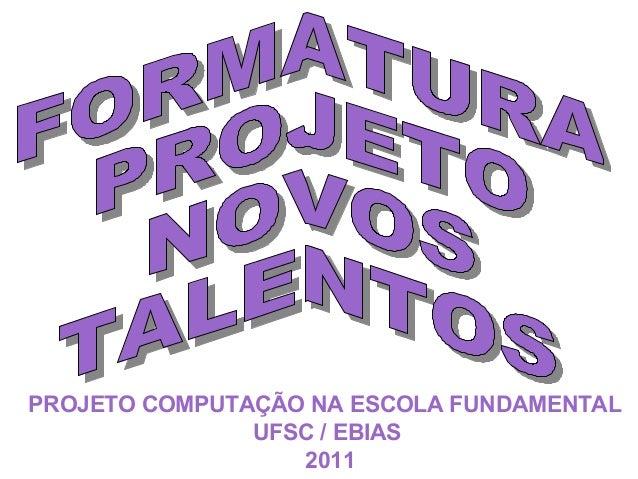 PROJETO COMPUTAÇÃO NA ESCOLA FUNDAMENTAL UFSC / EBIAS 2011