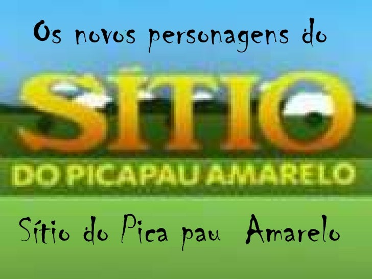Os novos personagens do <br />Sítio do Pica pau  Amarelo<br />