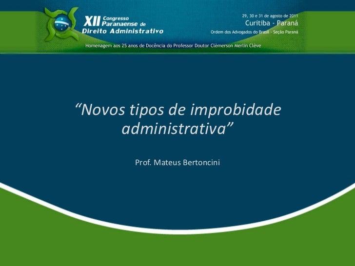 """Novos tipos de improbidade     administrativa""       Prof. Mateus Bertoncini"