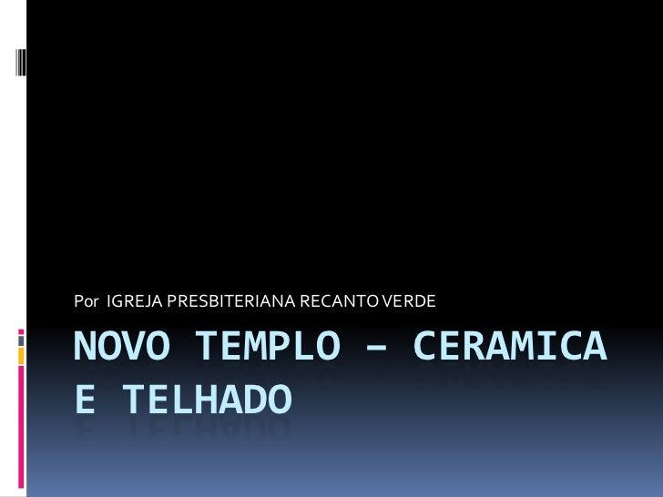 Por IGREJA PRESBITERIANA RECANTO VERDENOVO TEMPLO – CERAMICAE TELHADO