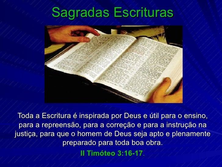 Sagradas Escrituras Toda a Escritura é inspirada por Deus e útil para o ensino, para a repreensão, para a correção e para ...