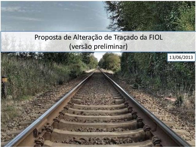 Proposta de Alteração de Traçado da FIOL(versão preliminar)13/06/2013