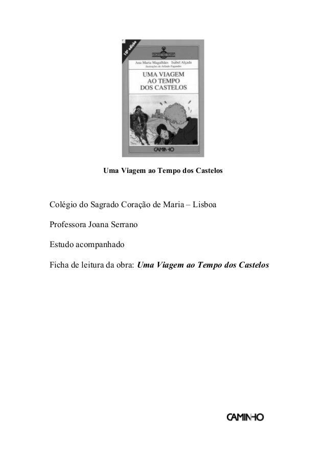Uma Viagem ao Tempo dos Castelos  Colégio do Sagrado Coração de Maria – Lisboa Professora Joana Serrano Estudo acompanhado...