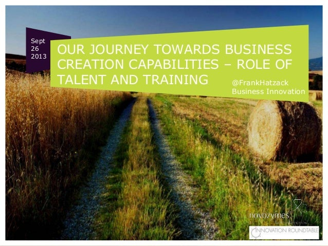 OUR JOURNEY TOWARDS BUSINESS CREATION CAPABILITIES – ROLE OF TALENT AND TRAINING @FrankHatzack Business Innovation Sept 26...