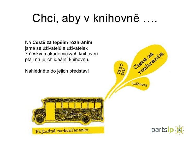 Chci, aby v knihovně ….Na Cestě za lepším rozhranímjsme se uživatelů a uživatelek7 českých akademických knihovenptali na j...