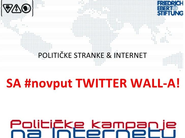 POLITIČKE STRANKE & INTERNET SA #novput TWITTER WALL-A!