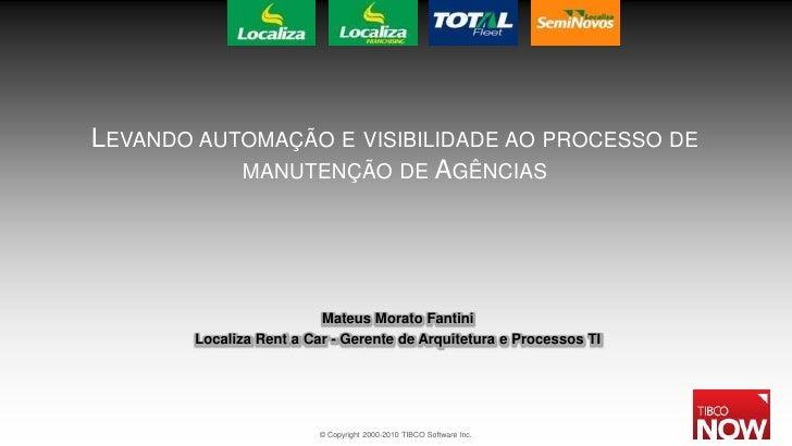LEVANDO AUTOMAÇÃO E VISIBILIDADE AO PROCESSO DE            MANUTENÇÃO DE AGÊNCIAS                               Mateus Mor...