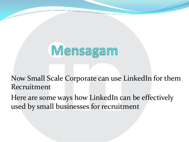Now Small Scale Corporate can use LinkedIn for them Recruitment Here are some ways how LinkedIn can be effectively used by...