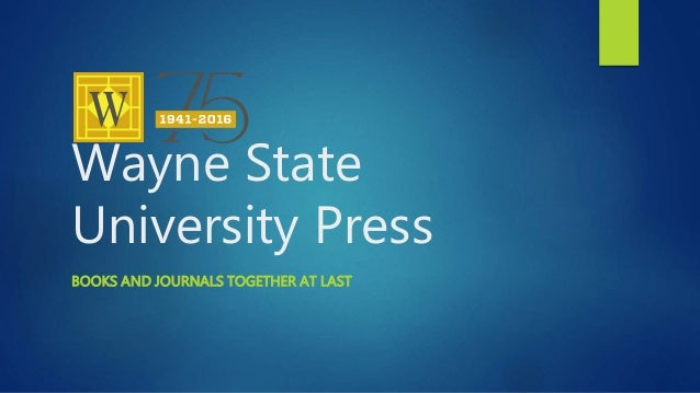 Wayne State University Press BOOKS AND JOURNALS TOGETHER AT LAST