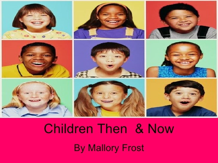 Children Then  & Now By Mallory Frost