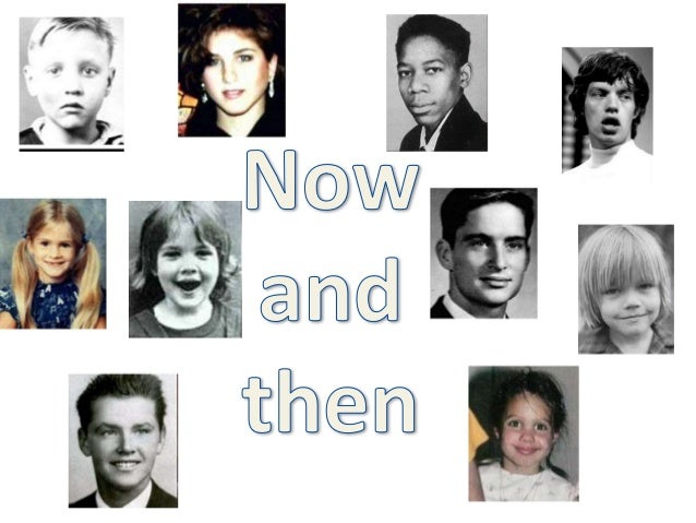 Now and then movie actors and actresses.