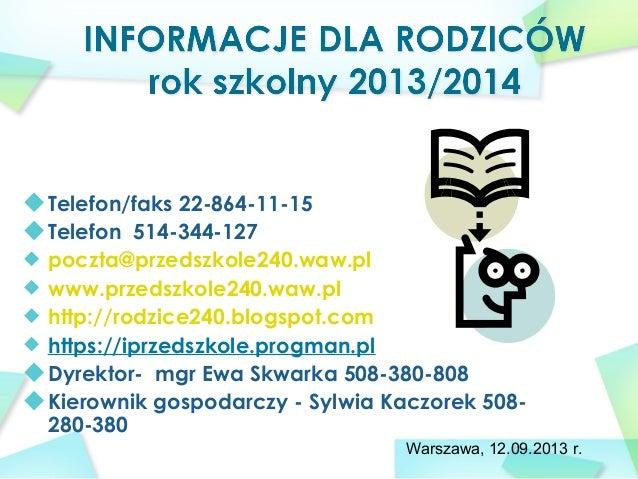 Telefon/faks 22-864-11-15 Telefon 514-344-127 poczta@przedszkole240.waw.pl www.przedszkole240.waw.pl http://rodzice240.blo...