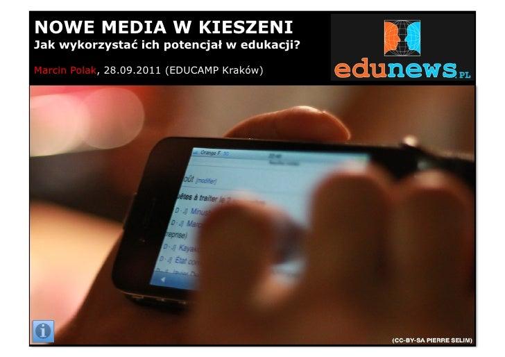"""NOWE MEDIA W KIESZENIJak wykorzysta! ich potencja"""" w edukacji?Marcin Polak, 28.09.2011 (EDUCAMP Kraków)"""