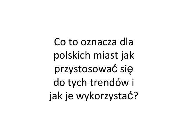 Co to oznacza dla polskich miast jak przystosować się do tych trendów i jak je wykorzystać?