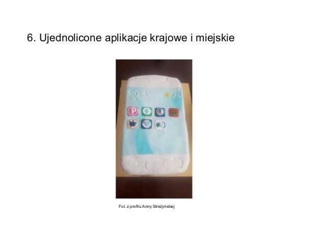6. Ujednolicone aplikacje krajowe i miejskie Fot. z profilu Anny Streżyńskiej