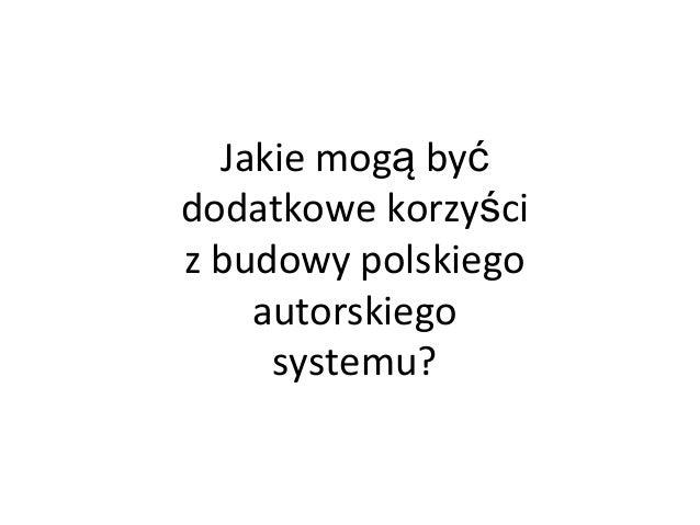 Jakie mogą być dodatkowe korzyści z budowy polskiego autorskiego systemu?
