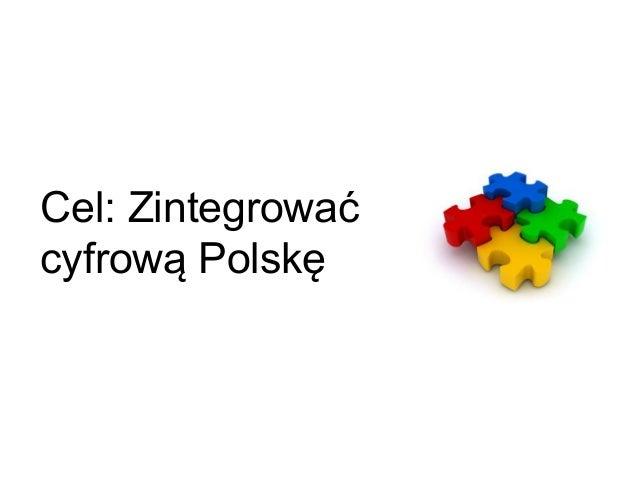 Cel: Zintegrować cyfrową Polskę