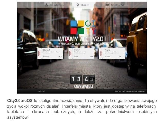 City2.0:neOS to inteligentne rozwiązanie dla obywateli do organizowania swojego życia wokół różnych działań. Interfejs mia...