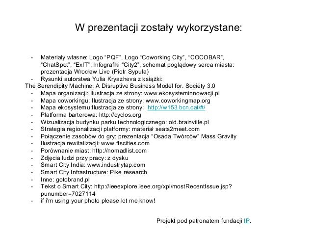 """W prezentacji zostały wykorzystane: - Materiały własne: Logo """"PQF"""", Logo """"Coworking City"""", """"COCOBAR"""", """"ChatSpot"""", """"ExIT"""", ..."""