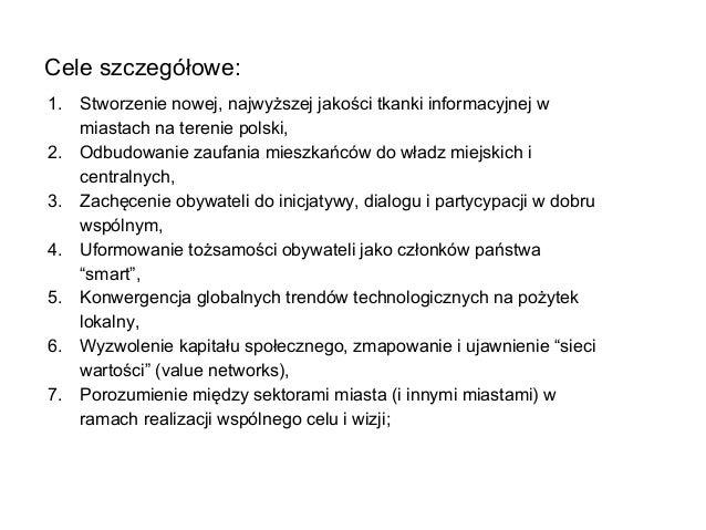 1. Stworzenie nowej, najwyższej jakości tkanki informacyjnej w miastach na terenie polski, 2. Odbudowanie zaufania mieszka...